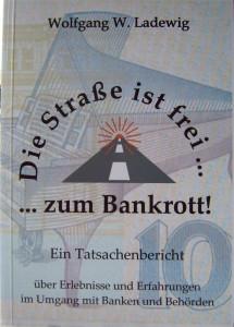 Die Straße ist frei .... zum Bankrott! Wolfgang W. Ladewig PS Verlag Seiten: 162 2012